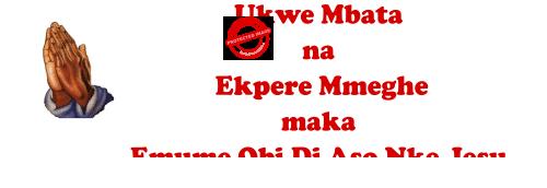Ukwe Mbata na  Ekpere Mmeghe maka Emume Obi Di Aso Nke Jesu