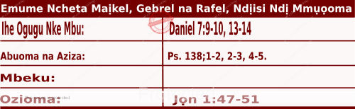 Igbo Readings for  September 29, 2020, Emume Maịkel, Gebrel na Rafel