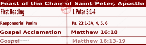 Mass Readings February 22 2021, Feast of the Chair of Saint Peter, Apostle.