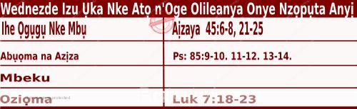 Igbo Mass Readings December 16 2020, Wednezde Izu Ụka Nke Atọ n'Oge Olileanya Onye Nzọpụta Anyị.